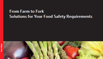 From Farm to Fork — Solutions for Your Food Safety Requirements